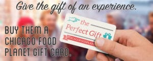 The Perfect holiday gift is an experience. Buy a Chicago Food Planet gift certificate.